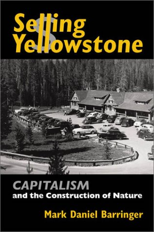 Selling Yellowstone Capitalism and the Construction of Nature  2002 edition cover