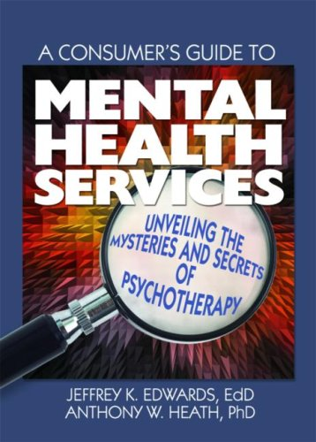 Consumer's Guide to Mental Health Services Unveiling the Mysteries and Secrets of Psychotherapy  2007 edition cover