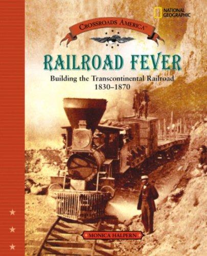 Railroad Fever Building the Transcontinental Railroad 1830-1870  2004 edition cover