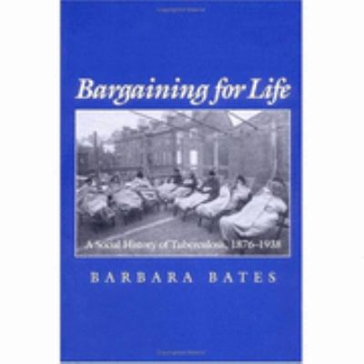 Bargaining for Life A Social History of Tuberculosis, 1876-1938 N/A edition cover