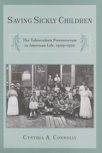 Saving Sickly Children The Tuberculosis Preventorium in American Life, 1909-1970  2008 edition cover