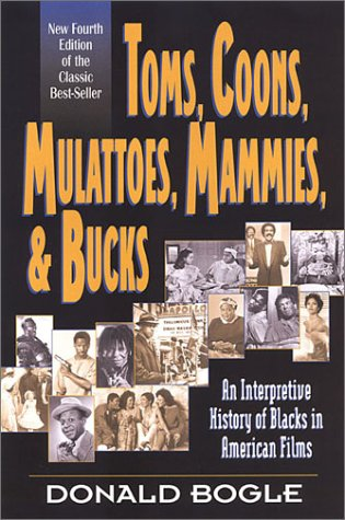 Toms, Coons, Mulattoes, Mammies, and Bucks An Interpretive History of Blacks in American Films, Fourth Edition 4th 2001 (Revised) edition cover