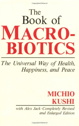 Book of Macrobiotics The Universal Way of Health, Happiness, and Peace  1986 9780870406676 Front Cover