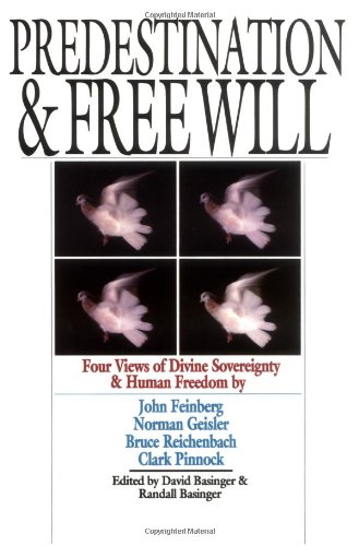 Predestination and Free Will Four Views of Divine Sovereignty and Human Freedom N/A edition cover