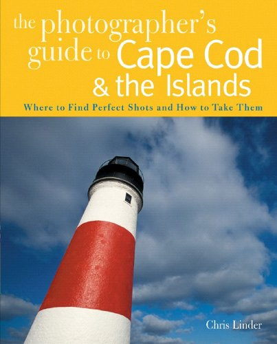 Photographers Guide to Cape Cod and the Islands Where to Find Perfect Shots and How to Take Them  2007 9780881507676 Front Cover