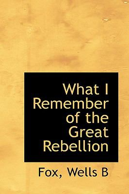 What I Remember of the Great Rebellion N/A 9781113496676 Front Cover
