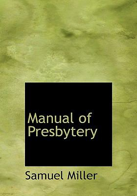 Manual of Presbytery  N/A 9781115319676 Front Cover
