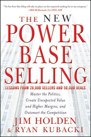 New Power Base Selling Master the Politics, Create Unexpected Value and Higher Margins, and Outsmart the Competition  2012 edition cover
