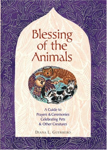 Blessing of the Animals A Guide to Prayers and Ceremonies Celebrating Pets and Other Creatures  2007 9781402729676 Front Cover