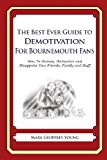 Best Ever Guide to Demotivation for Bournemouth Fans How to Dismay, Dishearten and Disappoint Your Friends, Family and Staff N/A 9781490584676 Front Cover