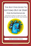 Best Ever Guide to Getting Out of Debt for Entrepreneurs Hundreds of Ways to Ditch Your Debt, Manage Your Money and Fix Your Finances N/A 9781492382676 Front Cover