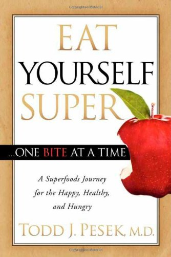 Eat Yourself Super One Bite at a Time A Superfoods Journey for the Happy, Healthy, and Hungry N/A edition cover
