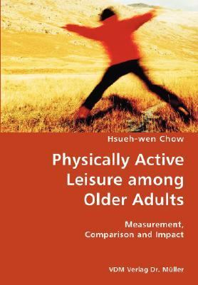 Physically Active Leisure among Older Adults- Measurement, Comparison and Impact  N/A 9783836418676 Front Cover