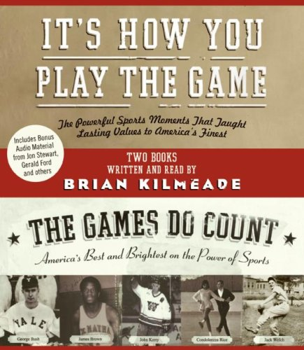 It's How You Play the Game and the Games Do Count CD : The Powerful Sports Moments That Taught Lasting Values to America's Finest Abridged 9780061256677 Front Cover