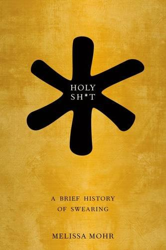 Holy Sh*t A Brief History of Swearing  2013 edition cover