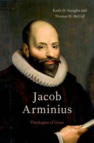 Jacob Arminius Theologian of Grace  2012 edition cover