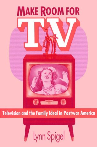 Make Room for TV Television and the Family Ideal in Postwar America  1992 edition cover