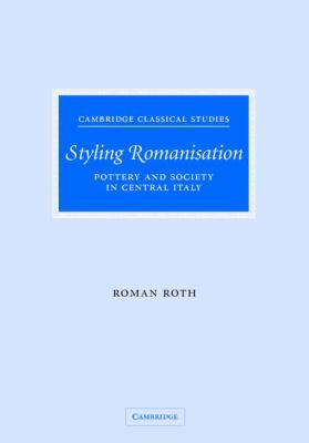 Styling Romanisation Pottery and Society in Central Italy  2007 9780521875677 Front Cover