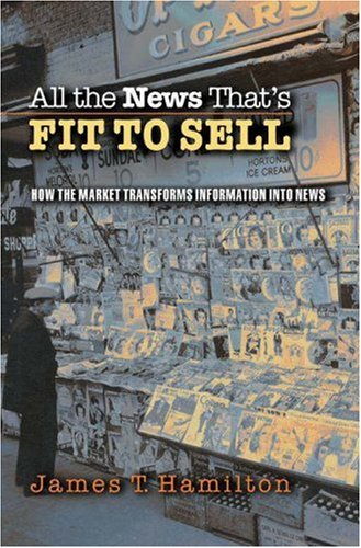 All the News That's Fit to Sell How the Market Transforms Information into News  2006 edition cover