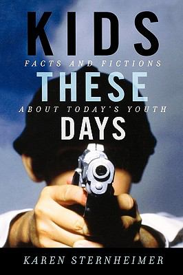 Kids These Days Facts and Fictions about Today's Youth  2006 9780742546677 Front Cover