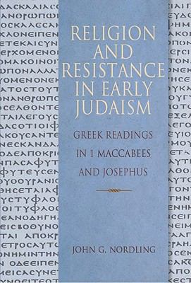 Religion and Resistance in Early Judaism Greek Reading in 1 Maccabees and Josephus   2011 edition cover