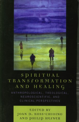 Spiritual Transformation and Healing Anthropological, Theological, Neuroscientific, and Clinical Perspectives  2006 9780759108677 Front Cover