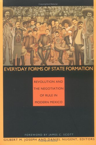 Everyday Forms of State Formation Revolution and the Negotiation of Rule in Modern Mexico  1994 edition cover