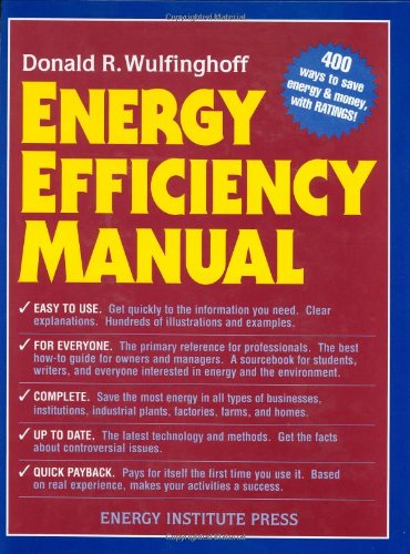 Energy Efficiency Manual For Everyone Who Uses Energy, Pays for Utilities, Designs and Builds, Is Interested in Energy and Environmental Preservation  1999 9780965792677 Front Cover