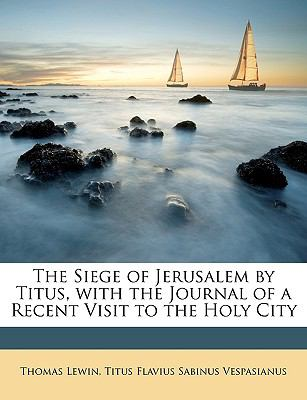Siege of Jerusalem by Titus, with the Journal of a Recent Visit to the Holy City  N/A edition cover
