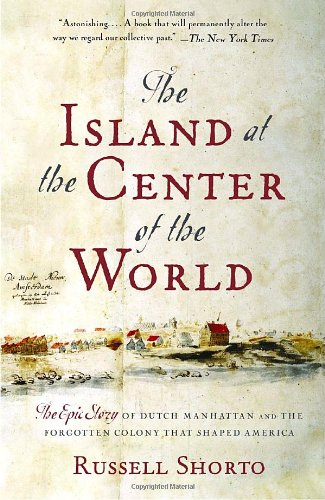 Island at the Center of the World The Epic Story of Dutch Manhattan and the Forgotten Colony That Shaped America  2004 edition cover