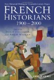 French Historians 1900-2000 New Historical Writing in Twentieth-Century France  2010 9781405198677 Front Cover