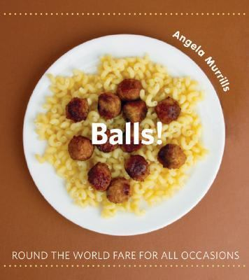 Balls! Round the World Fare for All Occasions  2007 9781552858677 Front Cover