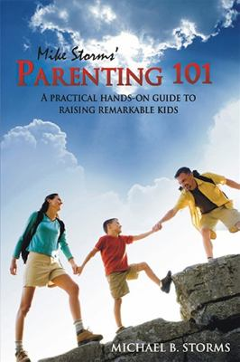 Parenting 101 A Practical Hands-On Guide to Raising Remarkable Kids N/A 9781932021677 Front Cover