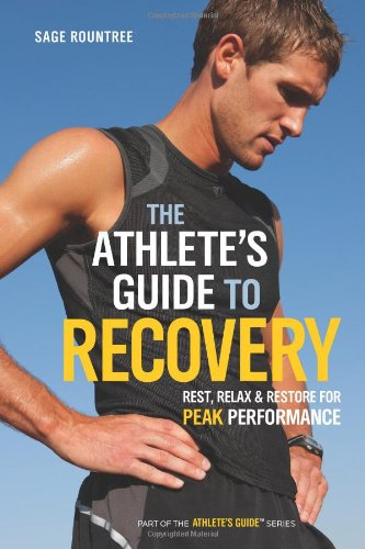Athlete's Guide to Recovery Rest, Relax, and Restore for Peak Performance  2011 9781934030677 Front Cover