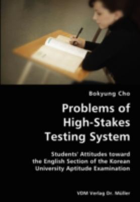 Problems of High-Stakes Testing System- Students' Attitudes Toward the English Section of the Korean University Aptitude Examination N/A 9783836424677 Front Cover