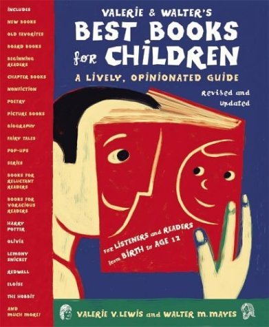 Valerie and Walter's Best Books for Children A Lively, Opinionated Guide 2nd 2004 9780060524678 Front Cover