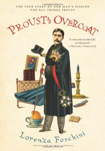 Proust's Overcoat The True Story of One Man's Passion for All Things Proust  2010 9780061965678 Front Cover