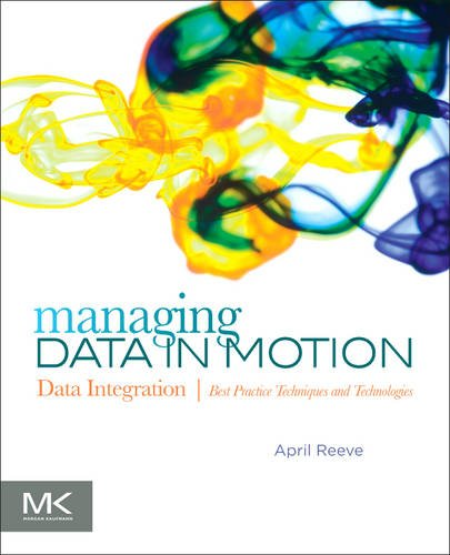 Managing Data in Motion Data Integration Best Practice Techniques and Technologies  2013 9780123971678 Front Cover