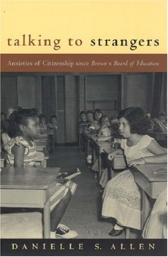 Talking to Strangers Anxieties of Citizenship since Brown V. Board of Education  2006 edition cover