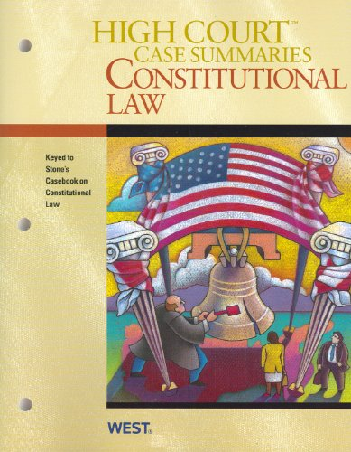 High Court Case Summaries on Constitutional Law, Keyed to Stone  6th (Revised) 9780314265678 Front Cover