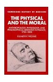 Physical and the Moral Anthropology, Physiology, and Philosophical Medicine in France, 1750-1850  1994 9780521430678 Front Cover