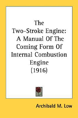 Two-Stroke Engine : A Manual of the Coming Form of Internal Combustion Engine (1916) N/A 9780548583678 Front Cover