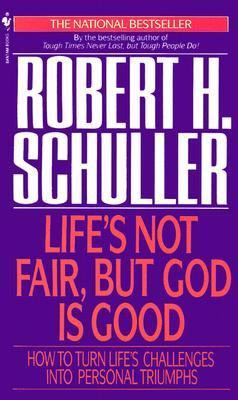 Life's Not Fair, but God Is Good How to Turn Life's Challenges into Personal Triumphs N/A 9780553561678 Front Cover