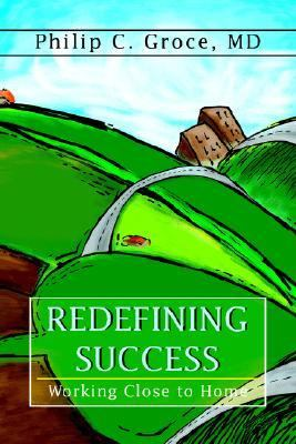 Redefining Success Working Close to Home N/A 9780595365678 Front Cover