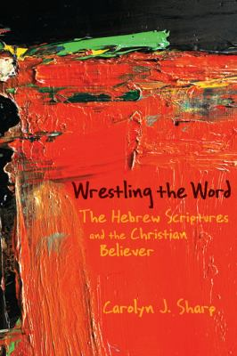 Wrestling the Word The Hebrew Scriptures and the Christian Believer  2010 edition cover