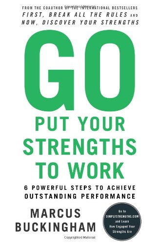 Go Put Your Strengths to Work 6 Powerful Steps to Achieve Outstanding Performance  2007 edition cover