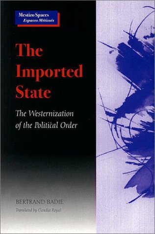 Imported State The Westernization of the Political Order  2000 9780804737678 Front Cover