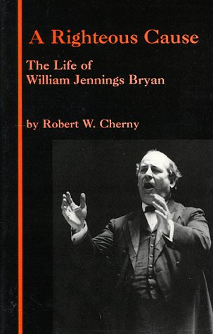 Righteous Cause The Life of William Jennings Bryan  1994 edition cover