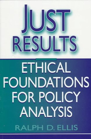 Just Results Ethical Foundations for Policy Analysis  1998 edition cover