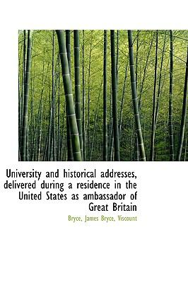 University and Historical Addresses, Delivered During a Residence in the United States As Ambassador N/A 9781113489678 Front Cover